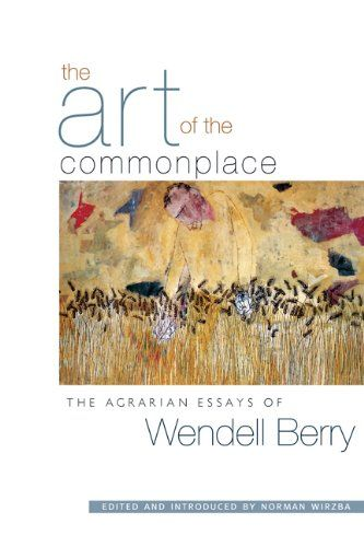 Wendell Berry Art of the Commonplace