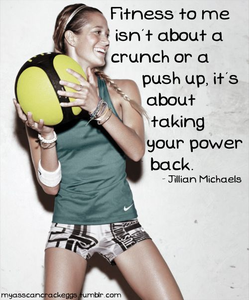 Fitness to me isn't about a crunch or a push up, it's about taking your power back. - Jillian Michaels