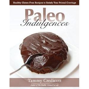 Paleo Indulgences: Healthy Gluten & Grain Free Recipes to Satisfy Your Primal Cravings