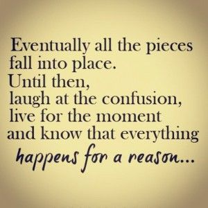 My grandmother was right...everything happens for a reason.