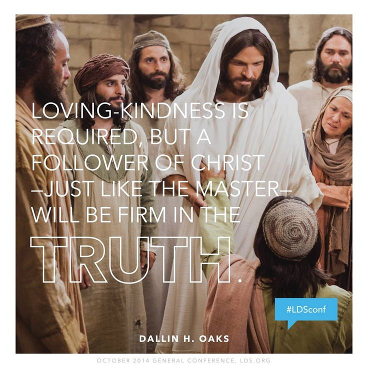 "Remember that ""Loving-kindness is required, but a follower of Christ—just like the Master—will be firm in the truth."" –Elder Dallin H. Oaks http://pinterest.com/pin/24066179231078616 from his Oct. 2014 http://facebook.com/223271487682878 message http://lds.org/general-conference/2014/10/loving-others-and-living-with-differences #LDSconf; #ElderOaks; #JesusChrist"
