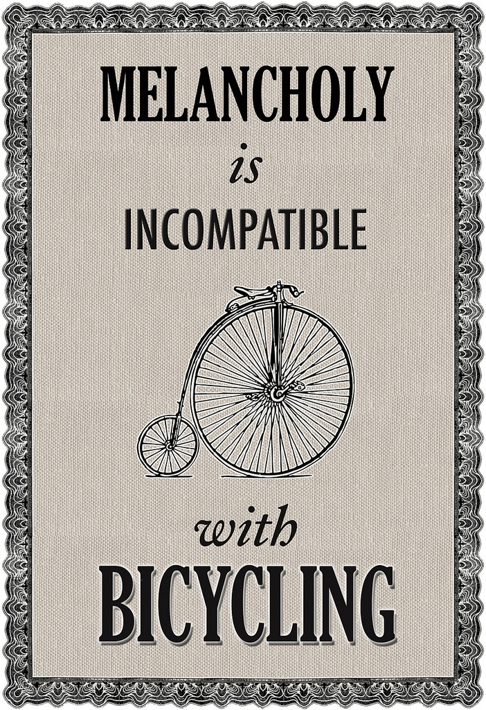 Melancholy is incompatible with bicycling. —James E. Starrs