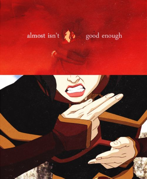 Almost isn't good enough. | Avatar: last airbender & legend of Korra ...