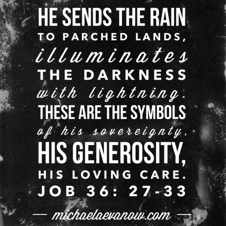 He sends the rain to parched lands, God illuminates the darkness...These are the symbols of his sovereignty, his generosity, and his loving care. Job 36:27-33 #scripture