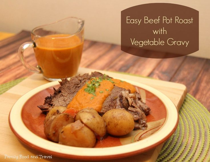 Easy Beef Pot Roast with Vegetable Gravy - Family Food And Travel