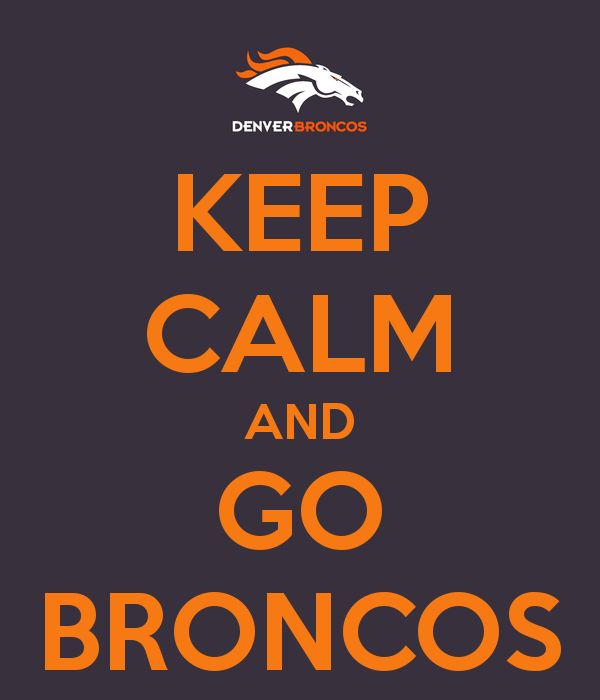 KEEP CALM AND GO BRONCOS