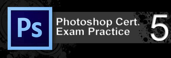 Adobe Photoshop Certification Exam Practice 5