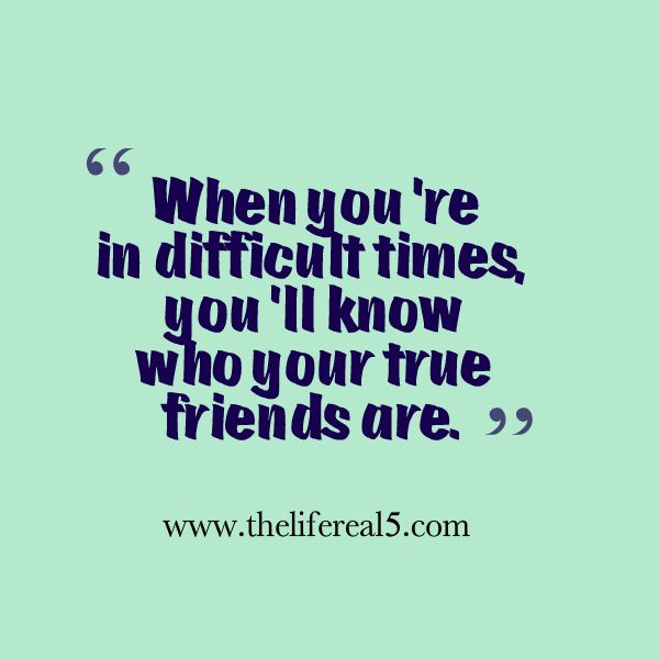 Quotes About Friendship In Times Of Need : Tough times friendship quotes quotesgram