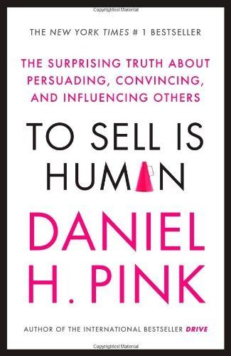 To sell is human the surprising truth about persuading convincing
