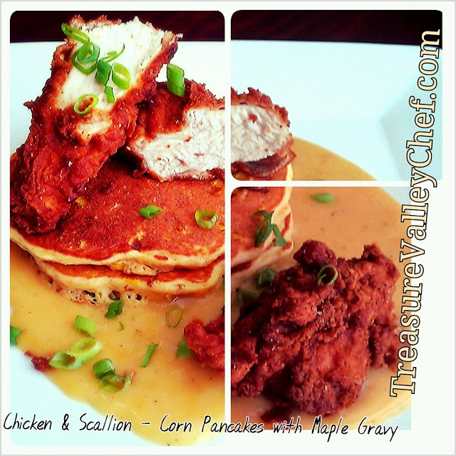 ... Valley Chef: Fried Chicken with Scallion-Corn Pancakes and Maple Gravy