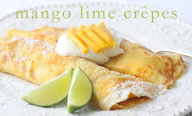 mango lime crepes, have been looking for a good crepe recipe for so ...