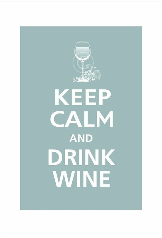 Keep calm and drink wine life pinterest