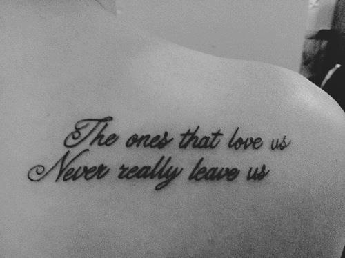 Lost Loved Ones Quote Tattoos : Tattoo ~ The ones that love us, never really leave us.