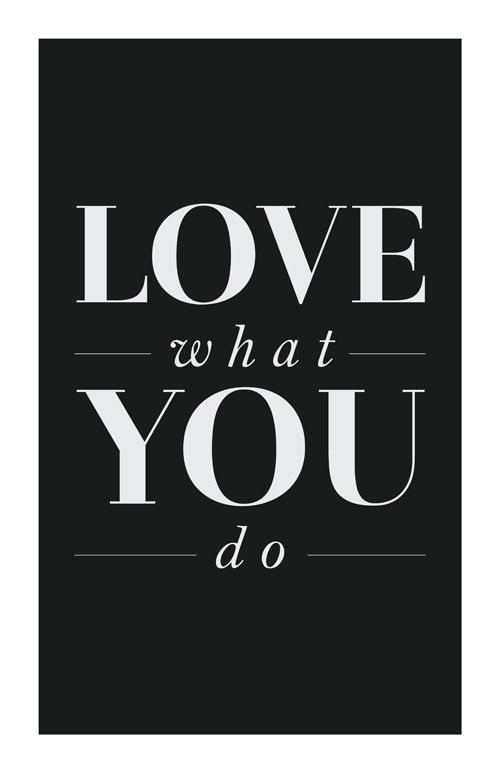 :: QUOTES :: LOVE WHAT YOU DO -