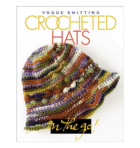 Vogue Knitting On the Go Crocheted Hats Vogue Knitting Crocheted Scarves On The Go