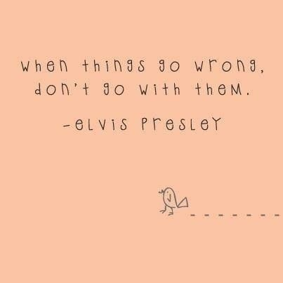 When things go wrong, don't go with them. #ElvisPresley #Inspiration #quote www.Your24hCoach.com