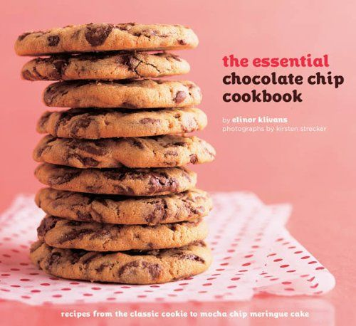 Chip Cookbook: Recipes from the Classic Cookie to Mocha Chip Meringue ...