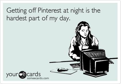 yup Getting Off Pinterest Is Hardest Part ecards