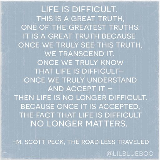 This is a Great Truth: Life is Difficult via Ashley Hackshaw / Lil Blue Boo #quote M. Scott Peck Road Less Traveled