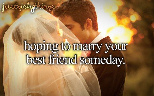 hoping to marry your best friend someday