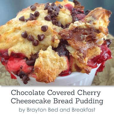 Chocolate Covered Cherry Cheesecake Bread Pudding at Brayton Bed and ...