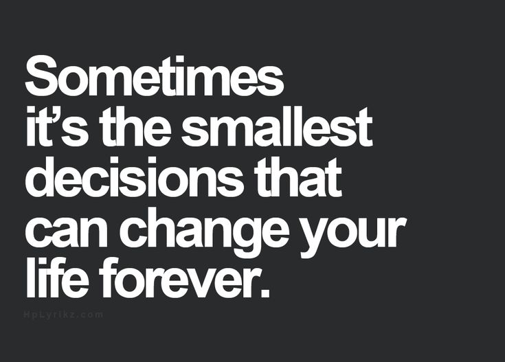 "Quotes - ""Sometimes it's the smallest decisions that can change your life forever."""