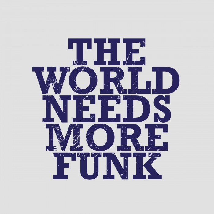 There is no such thing as too much funk.