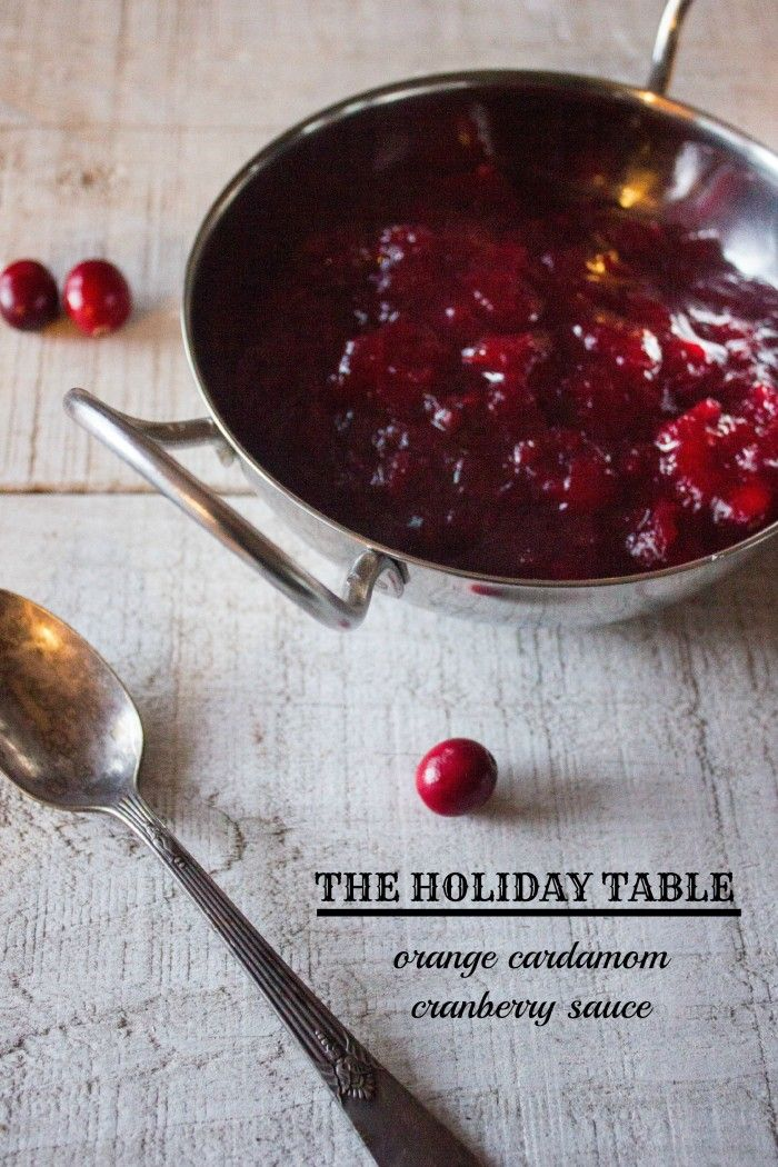 DISH | the holiday table + orange cardamom cranberry sauce ...