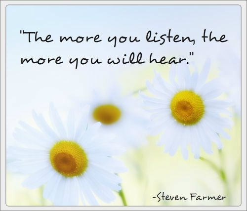 """ The more you listen the more you will hear."" ~Steven Farmer. #life #mindful #wisdom"
