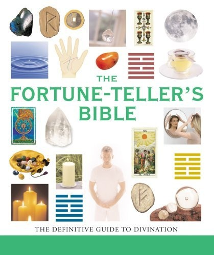 The Fortune-Teller's Bible: The Definitive Guide to the Arts of ...