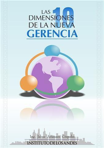 001 - LAS 10 DIMENSIONES DE LA NUEVA GERENCIA INVESTIGACION DE JAIME ARIANSEN CESPEDES EN EL INSTITUTO DE LOS ANDES