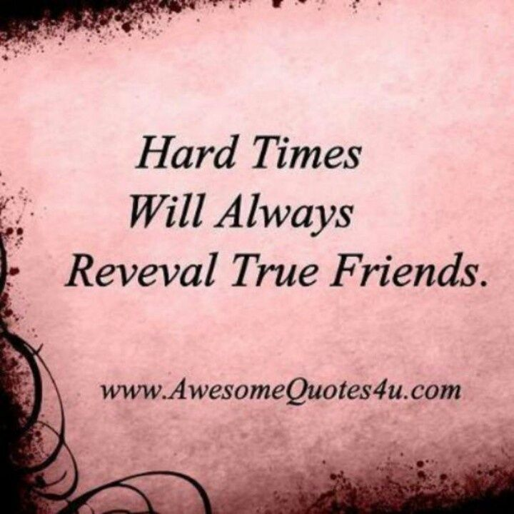Friendship Quotes For Friends Going Through Hard Times : Hard times reveal true friends quotes