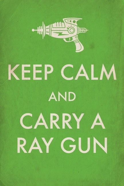 keep calm and carry a ray gun