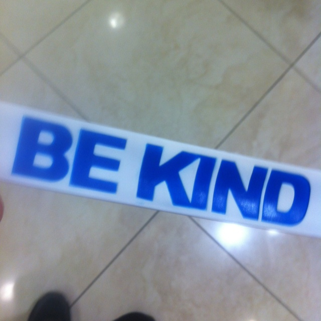 Be kind <3