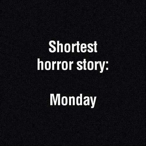 Shortest horror story: #Monday