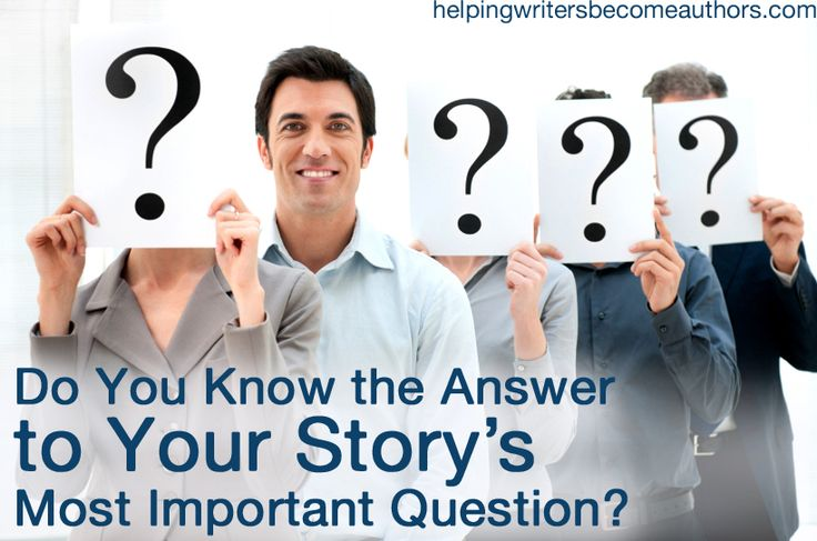 Do You Know the Answer to Your Story's Most Important Question? - Helping Writers Become Authors