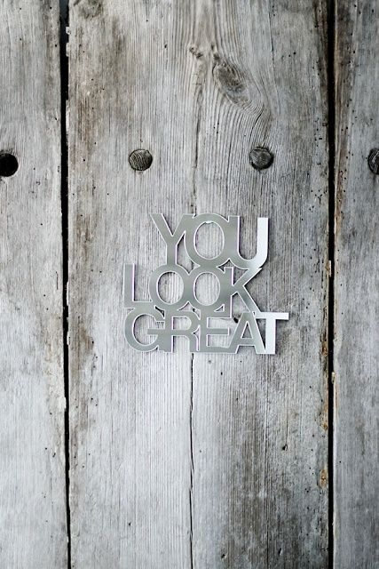 You look great #beauty #quote #grey