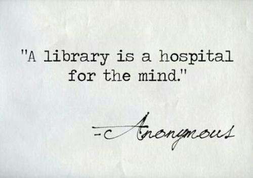 """""""A library is a hospital for the mind."""""""