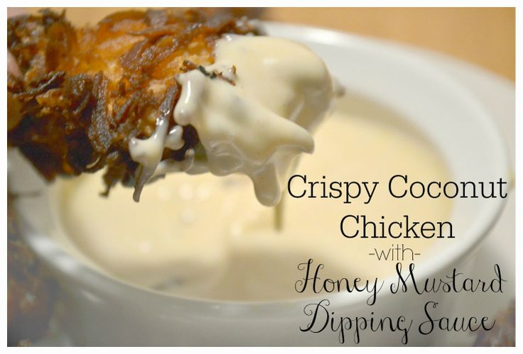 ... Crispy Coconut Chicken Strips with Creamy Honey Mustard Dipping Sauce