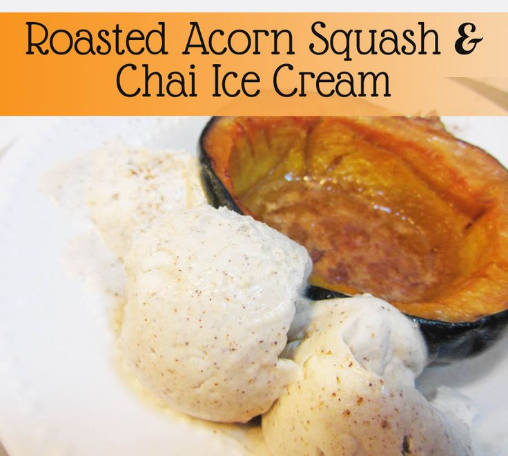 Roasted Acorn Squash and Chai Ice Cream from Say Not Sweet Anne