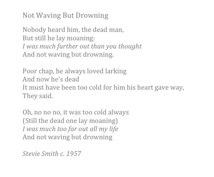 """an analysis of poems not waving but drowning and song It's not an attractive doll, and its menacing presence turns nice girls into wicked  ones the second was  stevie smith's most famous poem is """"not waving but  drowning,"""" which begins: nobody  he said if i would sing a song."""