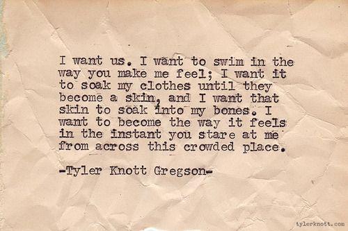 Tyler Knott Gregson. I want us