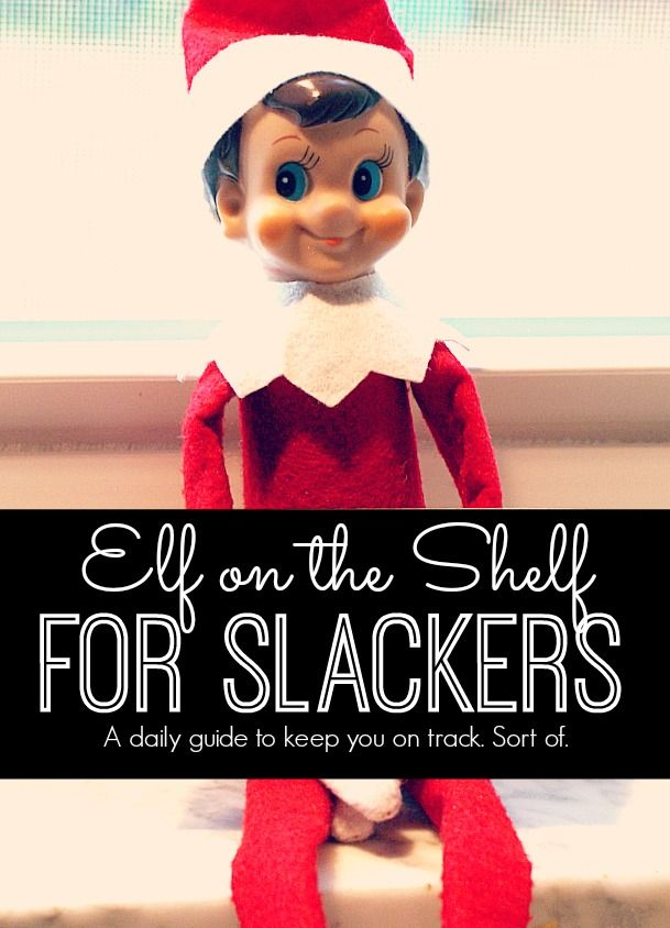 Daily Elf on the Shelf ideas - for slackers!