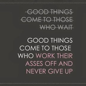 GOOD THINGS COME TO THOSER WHO WAIT NO!!! GOOD THINGS COME TO THOSE WHO WORK THEIRASSES OFF AND NEVER GIVE UP click this image for more inspiratin quotes #quotes #inspiration #words