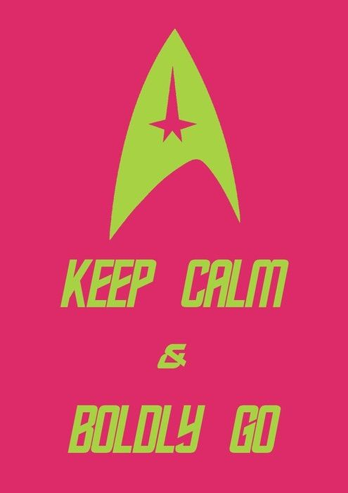 Keep Calm and Boldly Go.