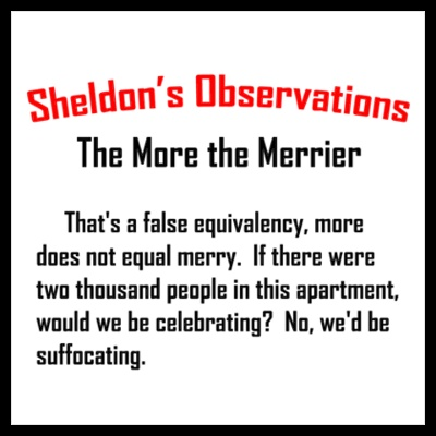 Sheldon's Observations: The More the Merrier.