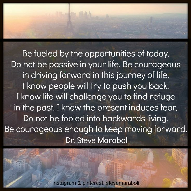 """""""Be fueled by the opportunities of today. Do not be ..."""