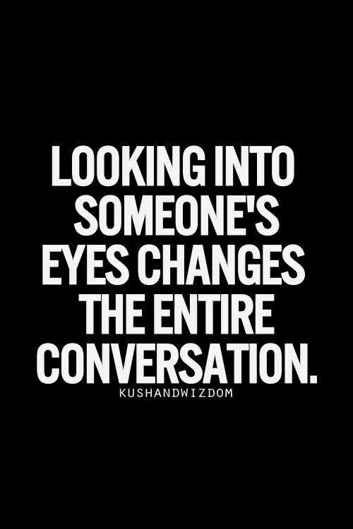 Looking into someone 39 s eyes changes the entire conversation