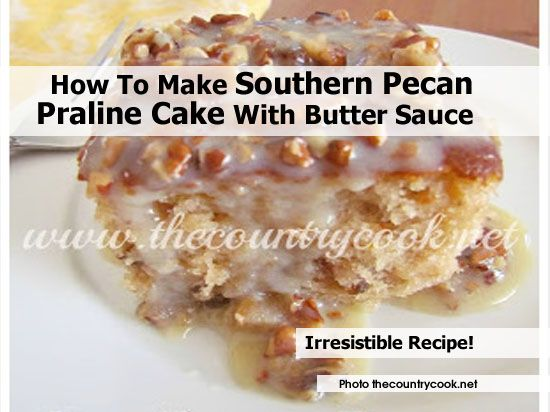 How To Make Southern Pecan Praline Cake With Butter Sauce - http://www ...