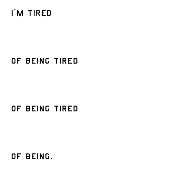 tired of everyt... I'm Just Tired Of Everything